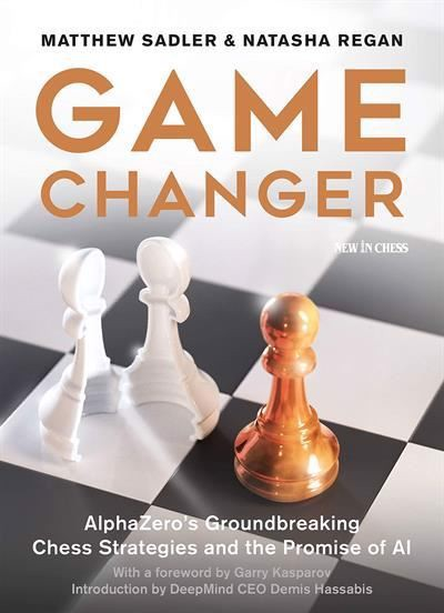 Game Changer: AlphaZero\'s Groundbreaking Chess Strategies av Mathew Sadler